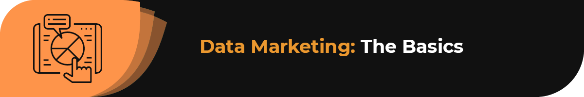 Learn the basics of data marketing through this section.