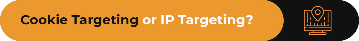 Should you use cookie targeting or IP targeting?
