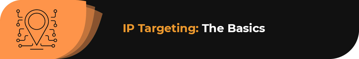 Learn the basics of IP targeting.