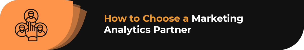 How do you choose a marketing analytics company to partner with?