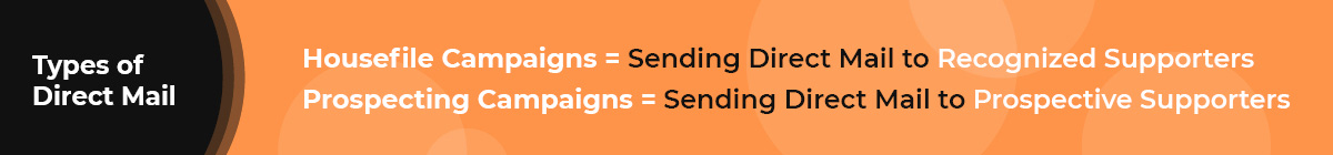 These are the two types of direct mail, which is a type of direct marketing for nonprofits.
