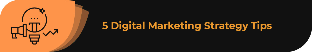 This section covers the top tips to create an effective digital marketing strategy.