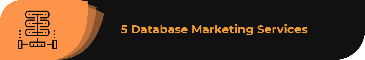 Consider using any of the following database marketing services to improve your outreach.