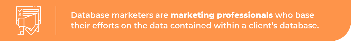 Database marketing professionals base their efforts on the data in a client's database.