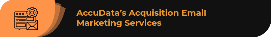 Explore AccuData's acquisition email marketing solutions.