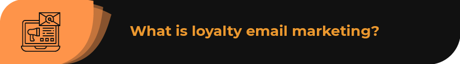 What is loyalty email marketing?