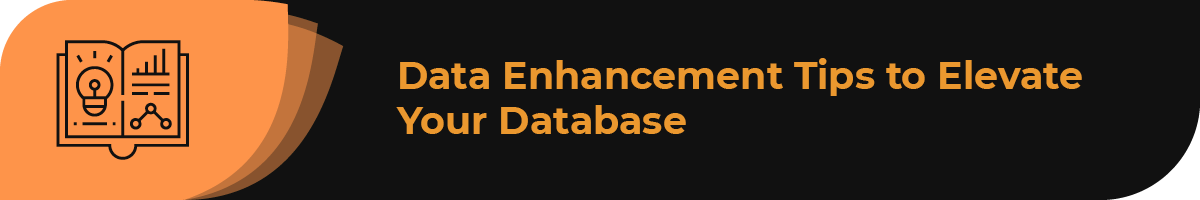 Explore these data enhancement tips to elevate your database.